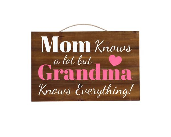 Mom Knows a lot but Grandma Knows Everything! Brown Wood Sign