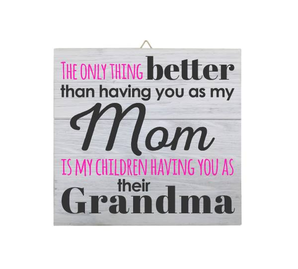 """The Only Thing Better Than Having you as my Mom Is My Children Having You as their Grandma"" Square White Wood Sign"