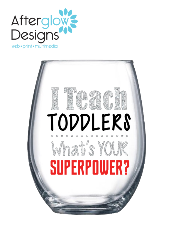 """""""I Teach Toddlers - What's Your Superpower"""" on 15oz Stemless Wine Glass"""