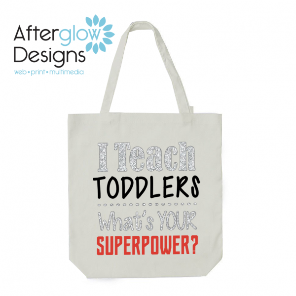 """I Teach Toddlers - What's Your Superpower"" on White Tote Bag"