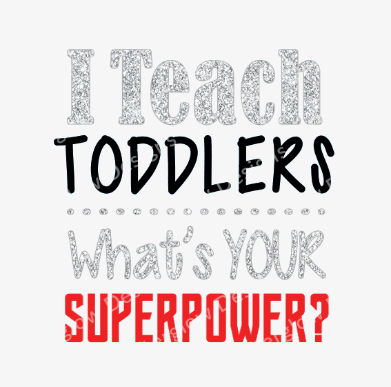 """I Teach Toddlers - What's Your Superpower"" Graphic"