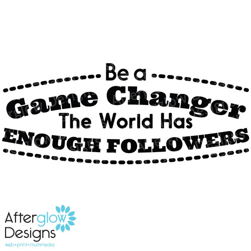 Be a Game Changer The Has Enough Followers