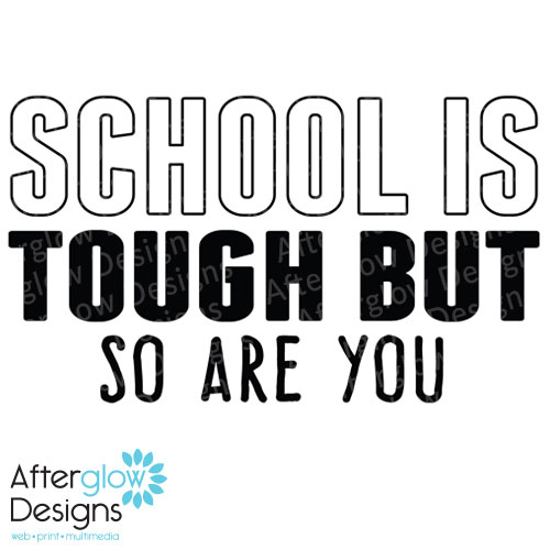 School is tough but so are you
