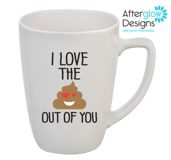 """I Love the Crap Out of You"" Mug"