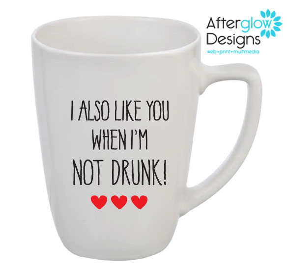 """I Also Like You When I'm Not Drunk"" Mug"