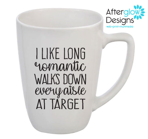 """I Like Long Romantic Walks Down Every Aisle At Target"" Mug"
